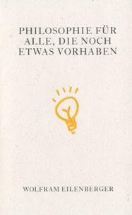 Wolfram Eilenberger - Philosophie für Alle, Die Noch Etwas Vorhaben.