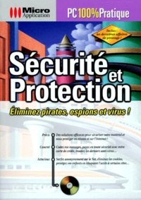 SECURITE ET PROTECTION. Eliminez pirates, espions et virus! Avec un CD-ROM.pdf