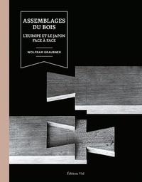 Wolfram Graubner - Assemblages du bois - L'Europe et le Japon face à face.