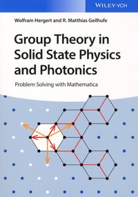 Wolfram Hergert et Matthias Geilhufe - Group Theory in Solid State Physics and Photonics - Problem Solving with Mathematica.