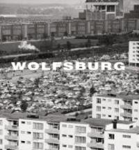 Wolfsburg - Bilder einer jungen Stadt.