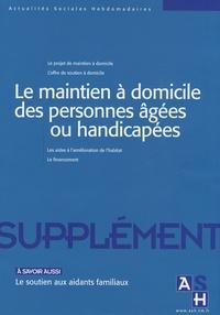 Sophie André - Actualités Sociales Hebdomadaires Supplément mars 2008 : Le maintien à domicile des personnes âgées ou handicapées.