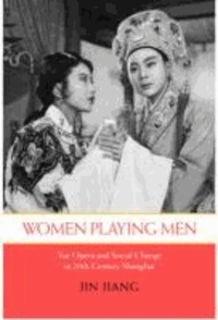 Women Playing Men: Yue Opera and Social Change in Twentieth-Century Shanghai.