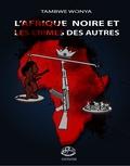 Wonya Tambwe - L'Afrique noire et les crimes des autres.