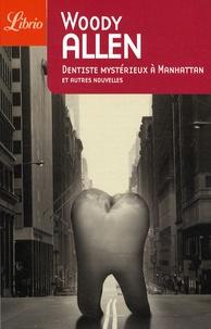 Woody Allen - Dentiste mystérieux à Manhattan et autres nouvelles.