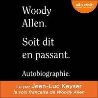 Woody Allen - Soit dit en passant - Autobiographie.