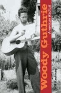 Woody Guthrie, American Radical.