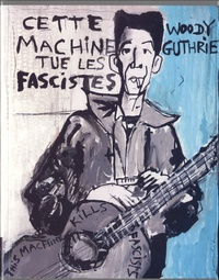 Woody Guthrie - Cette machine tue les fascistes. 1 CD audio