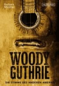 Woody Guthrie -Die Stimme des anderen Amerika.