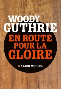 Woody Guthrie - En route pour la gloire.