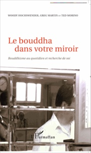 Le bouddha dans votre miroir- Bouddhisme au quotidien et recherche de soi - Woody Hochswender |