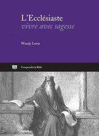 Woody Lewis - L'Ecclésiaste - Vivre avec sagesse.