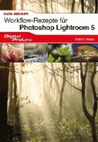 Worksflow-Rezepte Lightroom 5 - Clevere Anleitungen zum täglichen Umgang mit Lightroom 5.