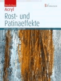 Workshop Acryl - Rost- und Patinaeffekte.