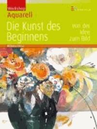 Workshop Aquarell - Die Kunst des Beginnens - Von der Idee zum Bild.