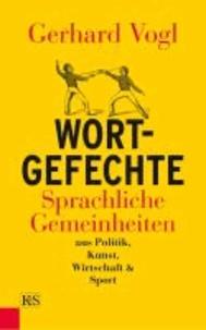 Wort - Gefechte - Sprachliche Gemeinheiten aus Politik, Kunst, Wirtschaft und Sport.