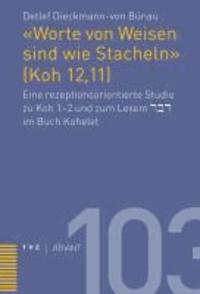 «Worte von Weisen sind wie Stacheln» (Koh 12,11) - Eine rezeptionsorientierte Studie zu Koh 1-2 und zum Lexem dabar im Buch Kohelet.