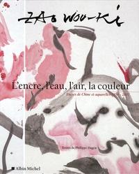 Wou-Ki Zao et Philippe Dagen - L'encre, l'eau, l'air, la couleur - Encres de Chine et aquarelles 1954-2007.