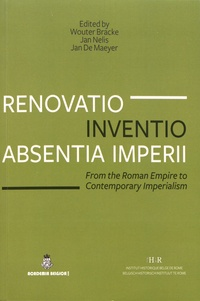 Wouter Bracke et Jan Nelis - Renovatio, inventio, absentia imperii - From the Roman Empire to Contemporary Imperialism.