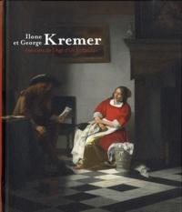 Wouter Kloek et Marc Restellini - Ilone et George Kremer - Héritiers de l'Age d'Or hollandais.