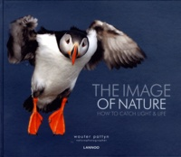 Wouter Pattyn - The Image of Nature - How to Catch Light & Life. Edition trilingue anglais-néerlandais-français.