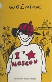 Wozniak et Bernard Thomas - I love Moscou.