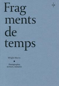 Wright Morris - Fragments de temps - Photographie, écriture, mémoire.