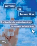Writing for Interaction - Crafting the Information Experience for Web and Software Apps.