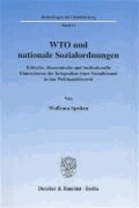 WTO und nationale Sozialordnungen - Ethische, ökonomische und institutionelle Dimensionen der Integration einer Sozialklausel in das Welthandelsrecht.