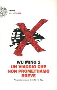 Wu Ming 1 - Un viaggio che non promettiamo breve - Venticinque anni di lotte No Tav.