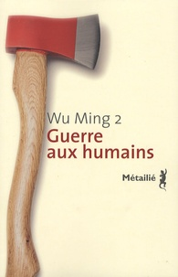 Wu Ming 2 - Guerre aux humains.