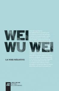 Wu Wei Wei - La voie négative.