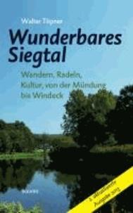 Wunderbares Siegtal - Wandern, Radeln, Kultur, von der Mündung bis Windeck.