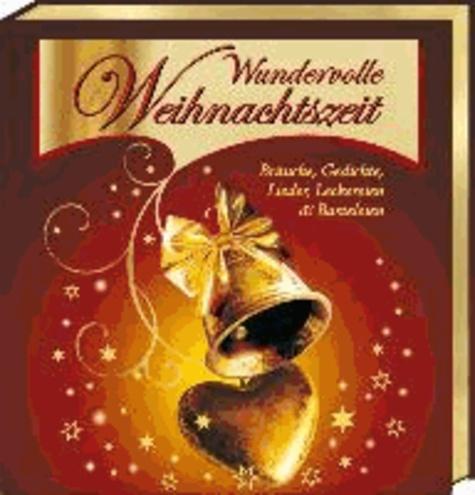 Wundervolle Weihnachtszeit - Bräuche, Gedichte, Lieder, Leckereien und Basteleien.