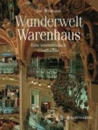 Wunderwelt Warenhaus - Eine internationale Geschichte.