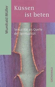 Wunibald Müller - Küssen ist beten - Sexualität als Quelle der Spiritualität.