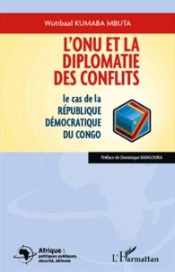 Wutibaal Kumaba Mbuta - L'ONU et la diplomatie des conflits - Le cas de la République Démocratique du Congo.