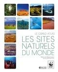 WWF - Les sites naturels du monde - Le grand atlas.