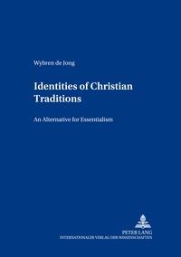 Wybren De jong - Identities of Christian Traditions - An Alternative for Essentialism.