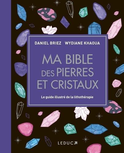 Ma bible des pierres et cristaux. Le guide illustré de lithothérapie