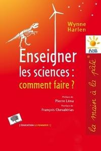 Wynne Harlen - Enseigner les sciences : comment faire ?.