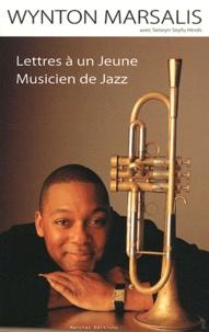 Wynton Marsalis - Lettres à un jeune musicien de jazz.