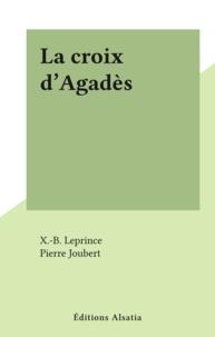 X-B Leprince et Pierre Joubert - La croix d'Agadès.