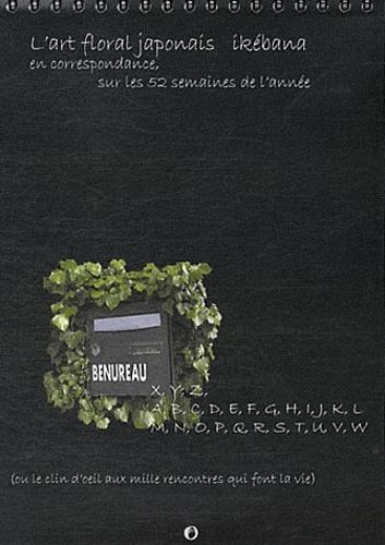 X. Bénureau - L'art floral japonais Ikébana en correspondance sur les 52 semaines de l'année.