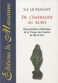 X.F. Le Passant - De l'émeraude au rubis - Interprétation alchimique de la Vierge des Litanies de Bar-le-Duc.