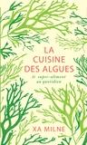Xa Milne - La cuisine des algues - Le super-aliment au quotidien.