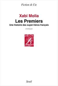 Xabi Molia - Les premiers - Une histoire des super-héros français.