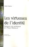 Xabier Itçaina - Les virtuoses de l'identité - Religion et politique en Pays Basque.