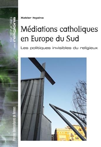 Médiations catholiques en Europe du Sud. Les politiques invisibles du religieux