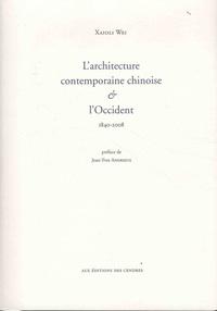 Xaioli Wei - L'architecture contemporaine chinoise et l'Occident - 1840-2008.